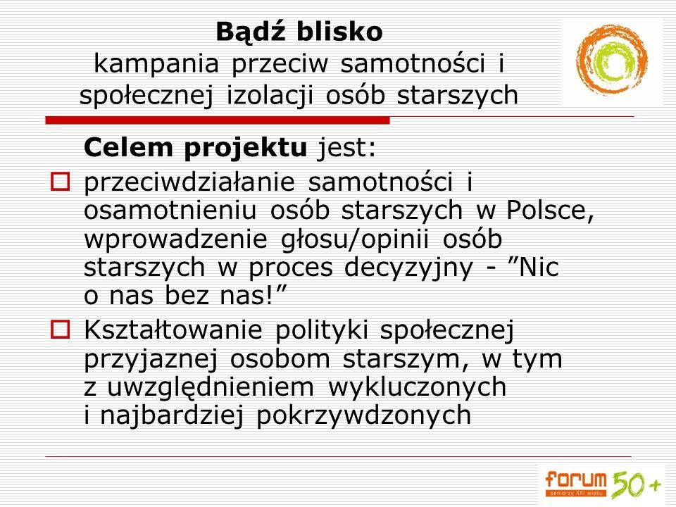 Celem projektu jest: przeciwdziałanie samotności i osamotnieniu osób starszych w Polsce, wprowadzenie głosu/opinii osób starszych w proces decyzyjny -