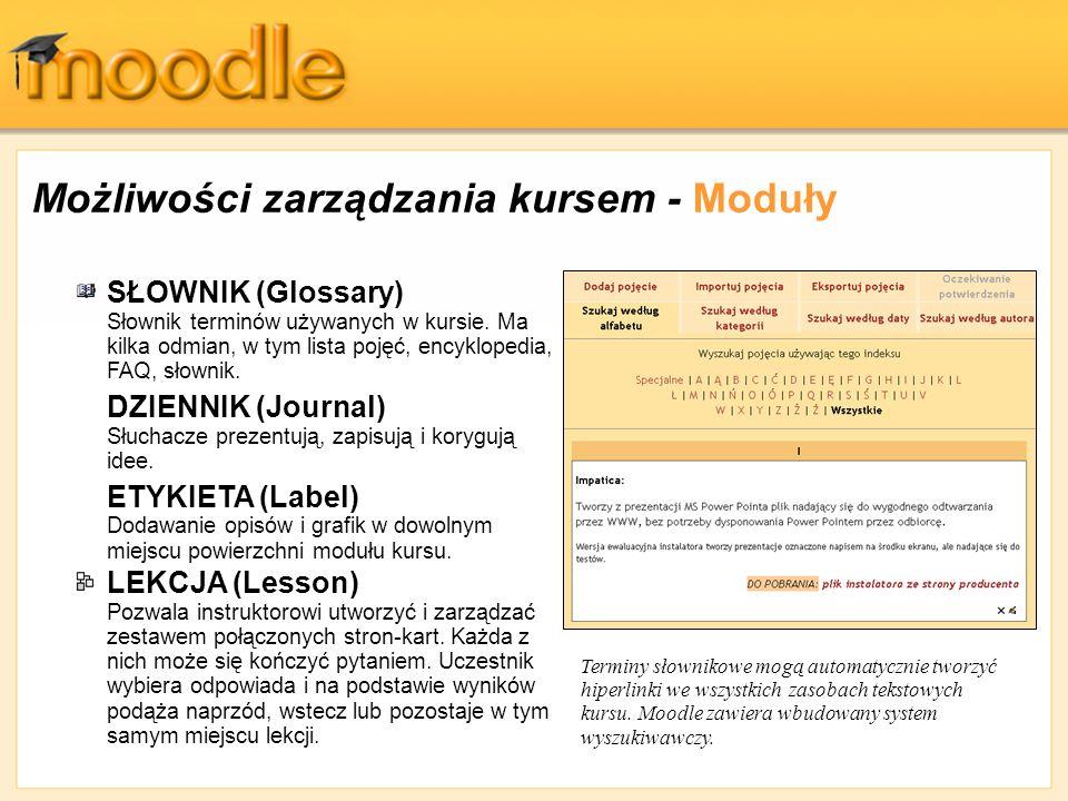 Możliwości zarządzania kursem - Moduły SŁOWNIK (Glossary) Słownik terminów używanych w kursie. Ma kilka odmian, w tym lista pojęć, encyklopedia, FAQ,