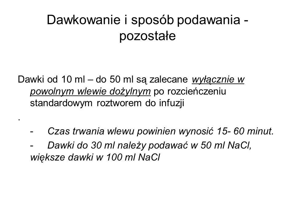 Dawkowanie i sposób podawania - pozostałe Dawki od 10 ml – do 50 ml są zalecane wyłącznie w powolnym wlewie dożylnym po rozcieńczeniu standardowym roz