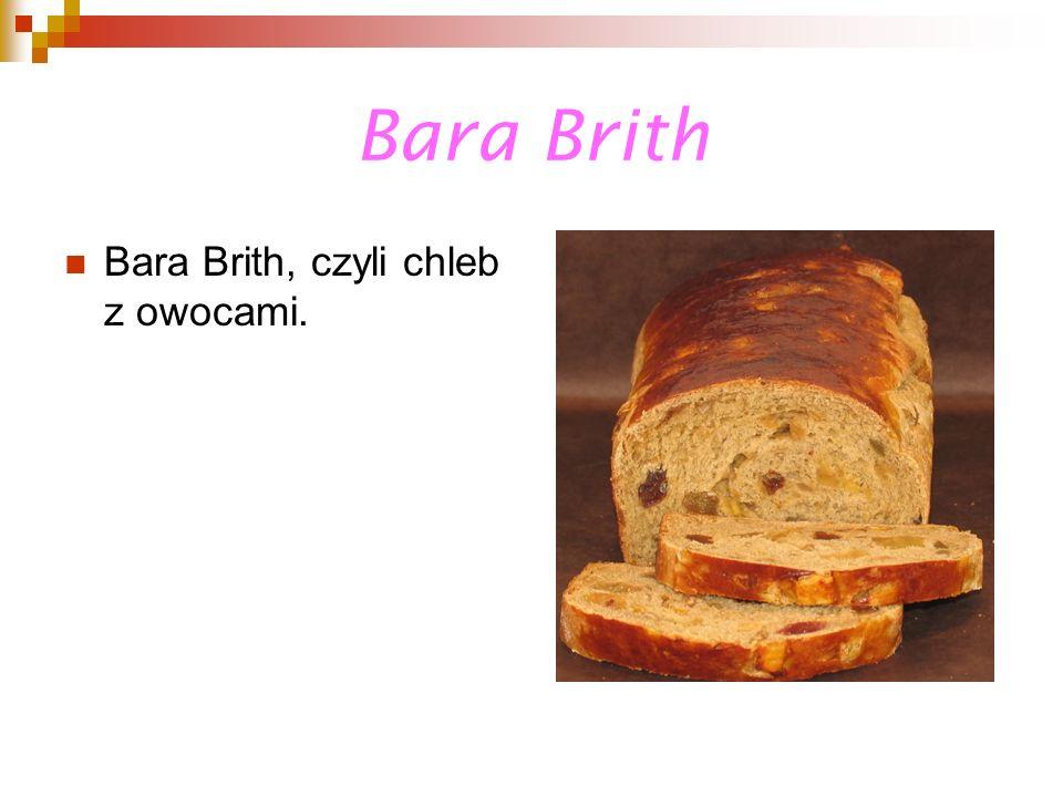 Bara Brith Bara Brith, czyli chleb z owocami.