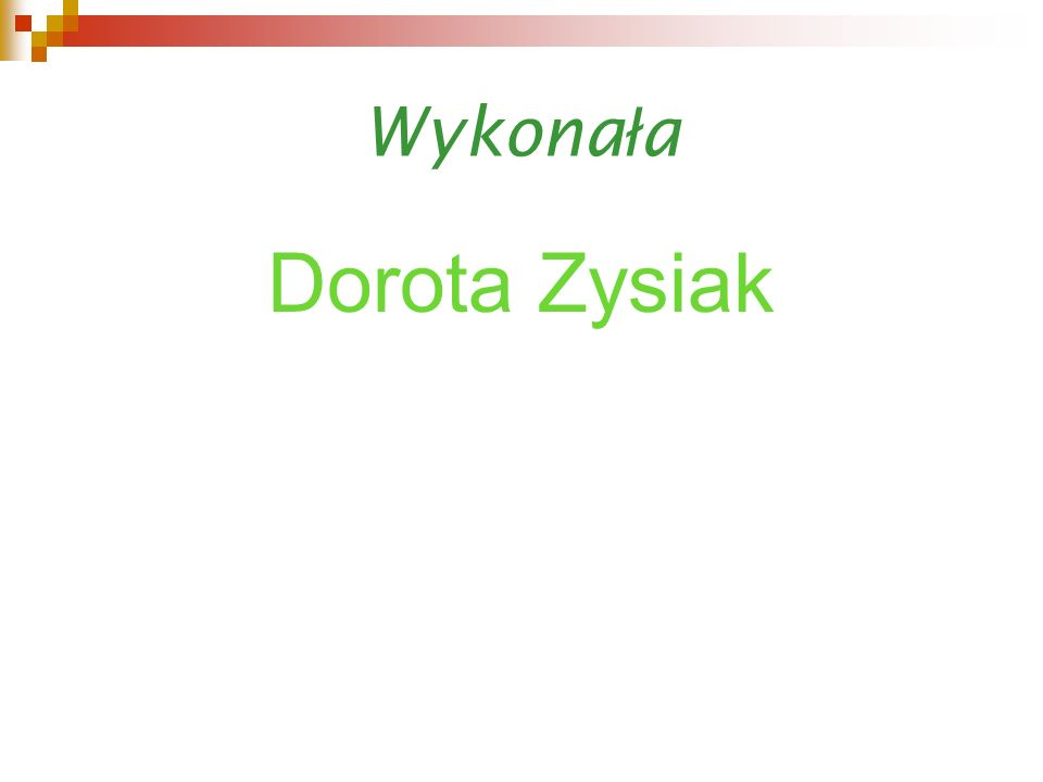 Wykona ł a Dorota Zysiak