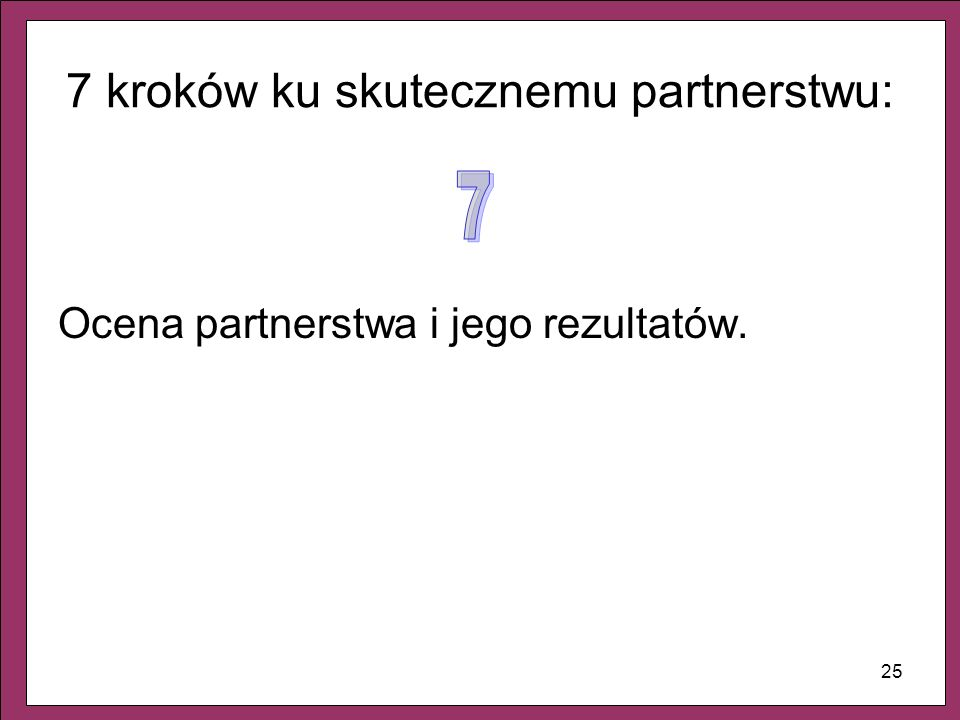 25 7 kroków ku skutecznemu partnerstwu: Ocena partnerstwa i jego rezultatów.