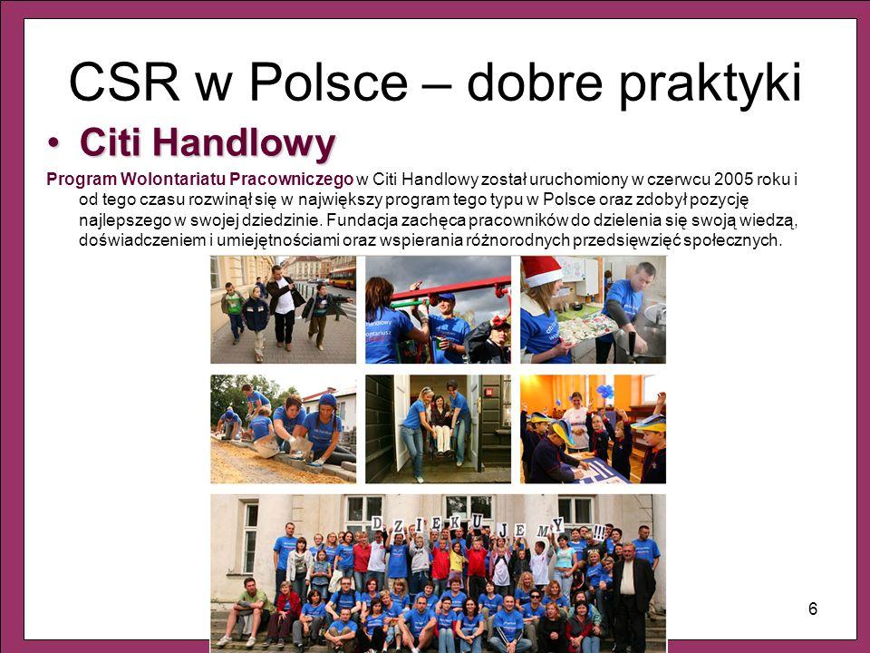 7 CSR w Polsce – dobre praktyki Kompania PiwowarskaKompania Piwowarska Ekipa nie tylko od święta Program wolontariacki - jest dedykowany tym pracownikom Kompanii Piwowarskiej, którzy ochotniczo i bez wynagrodzenia wykonują świadczenia odpowiadające świadczeniu pracy na rzecz organizacji pozarządowych i określonych przepisami prawa instytucji, wykorzystując swoje umiejętności i zdolności.