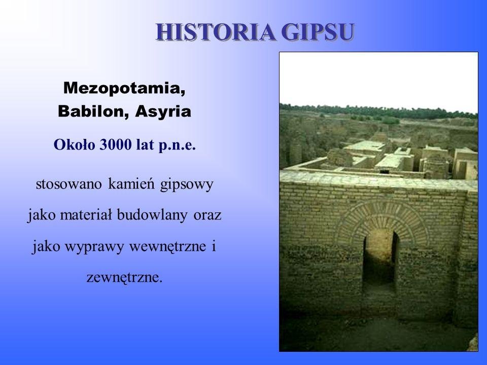 Mezopotamia, Babilon, Asyria Około 3000 lat p.n.e. stosowano kamień gipsowy jako materiał budowlany oraz jako wyprawy wewnętrzne i zewnętrzne. HISTORI