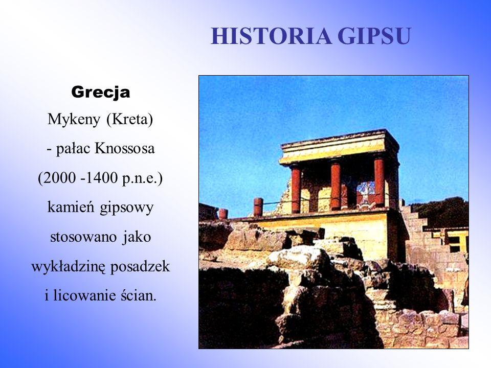 Grecja Mykeny (Kreta) - pałac Knossosa (2000 -1400 p.n.e.) kamień gipsowy stosowano jako wykładzinę posadzek i licowanie ścian. HISTORIA GIPSU