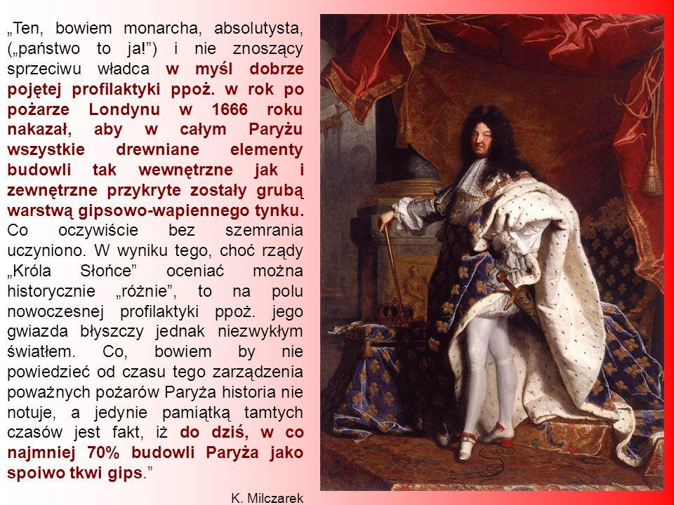 Ten, bowiem monarcha, absolutysta, (państwo to ja!) i nie znoszący sprzeciwu władca w myśl dobrze pojętej profilaktyki ppoż. w rok po pożarze Londynu