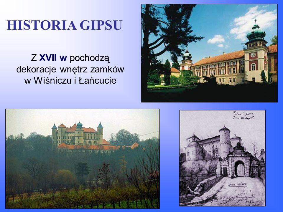 Z XVII w pochodzą dekoracje wnętrz zamków w Wiśniczu i Łańcucie HISTORIA GIPSU