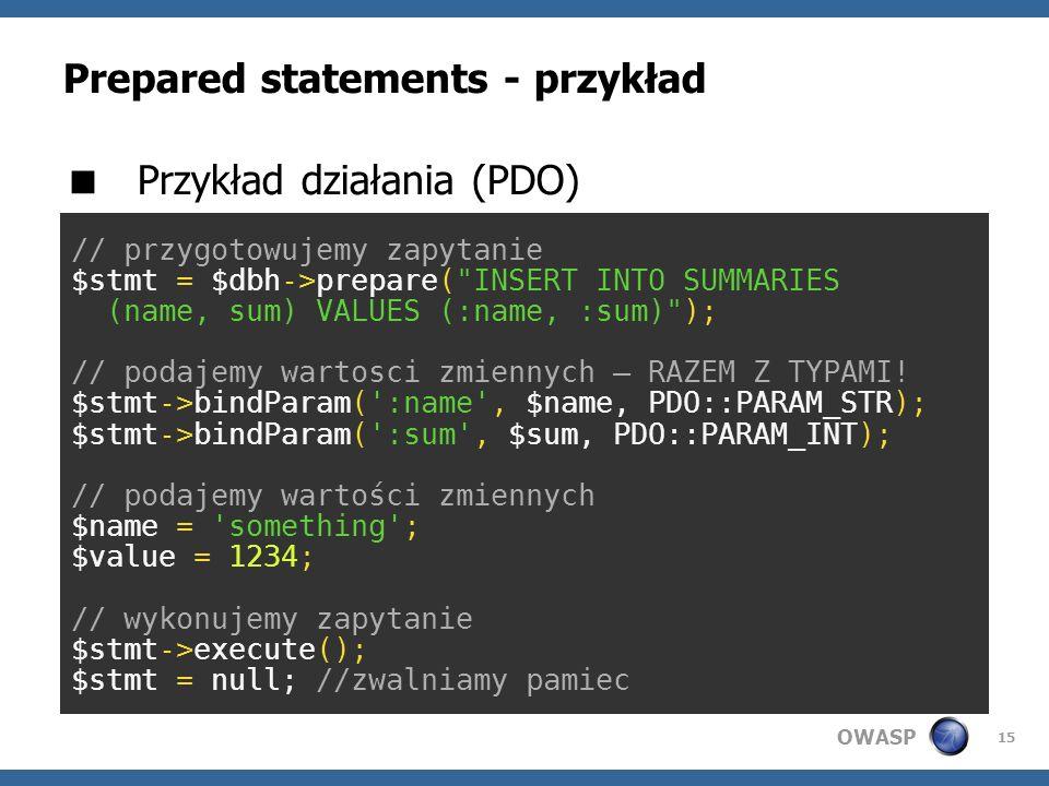 OWASP 15 Prepared statements - przykład Przykład działania (PDO) // przygotowujemy zapytanie $stmt = $dbh->prepare(