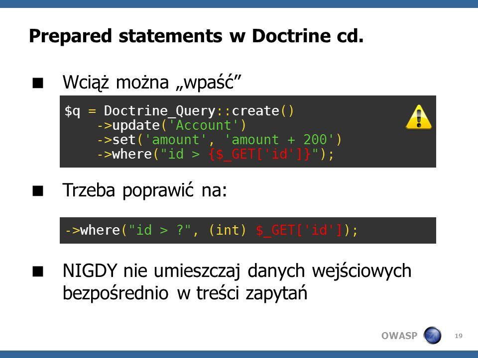 OWASP 19 Prepared statements w Doctrine cd. Wciąż można wpaść Trzeba poprawić na: NIGDY nie umieszczaj danych wejściowych bezpośrednio w treści zapyta