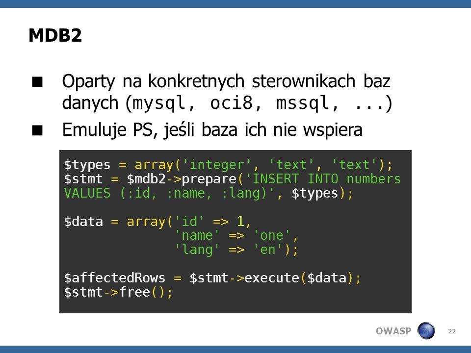 OWASP 22 MDB2 Oparty na konkretnych sterownikach baz danych ( mysql, oci8, mssql,... ) Emuluje PS, jeśli baza ich nie wspiera $types = array('integer'