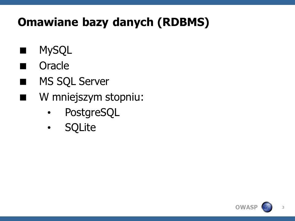 OWASP 3 Omawiane bazy danych (RDBMS) MySQL Oracle MS SQL Server W mniejszym stopniu: PostgreSQL SQLite