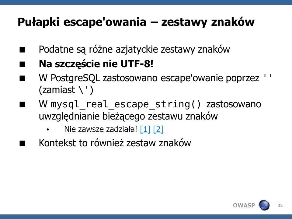 OWASP 32 Pułapki escape'owania – zestawy znaków Podatne są różne azjatyckie zestawy znaków Na szczęście nie UTF-8! W PostgreSQL zastosowano escape'owa