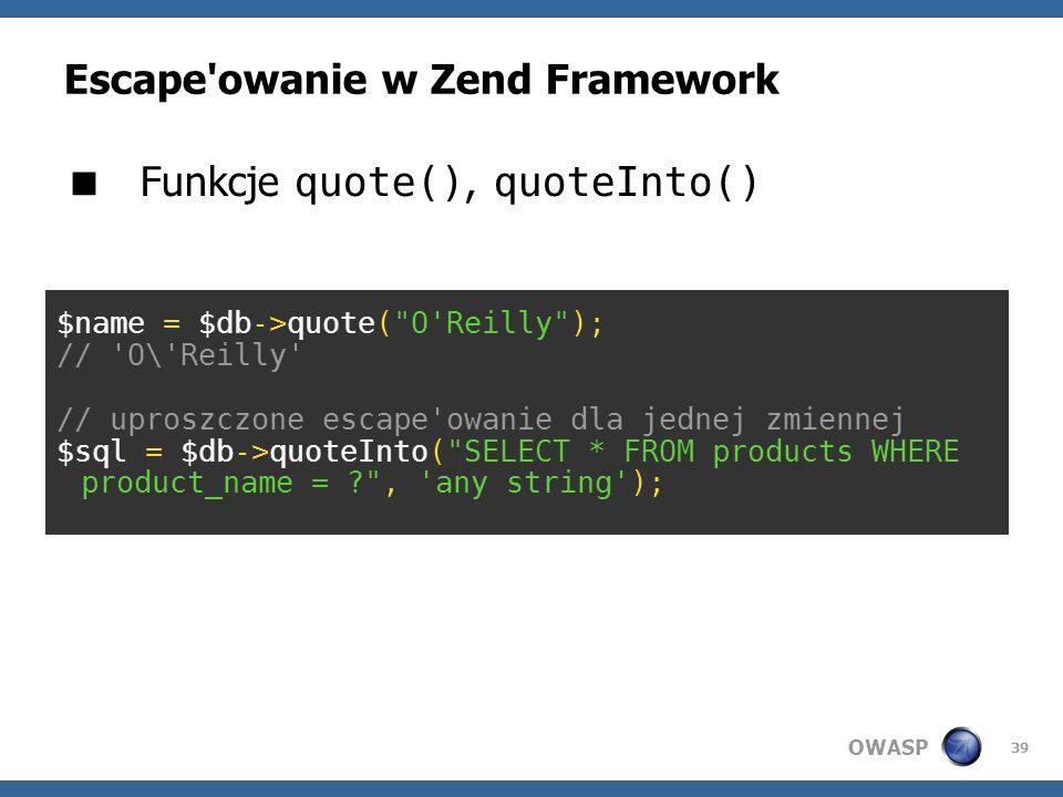 OWASP 39 Escape'owanie w Zend Framework Funkcje quote(), quoteInto() $name = $db->quote(