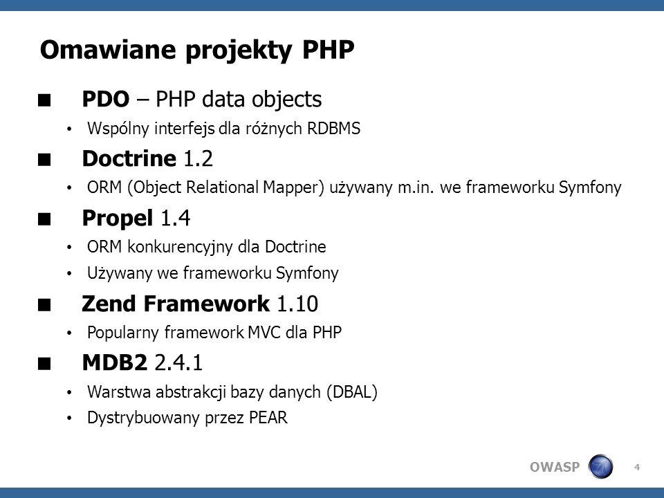 OWASP 4 Omawiane projekty PHP PDO – PHP data objects Wspólny interfejs dla różnych RDBMS Doctrine 1.2 ORM (Object Relational Mapper) używany m.in. we