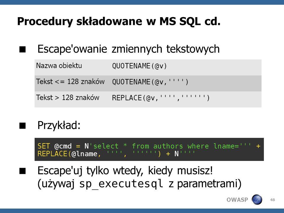 OWASP 48 Procedury składowane w MS SQL cd. Escape'owanie zmiennych tekstowych Przykład: Escape'uj tylko wtedy, kiedy musisz! (używaj sp_executesql z p