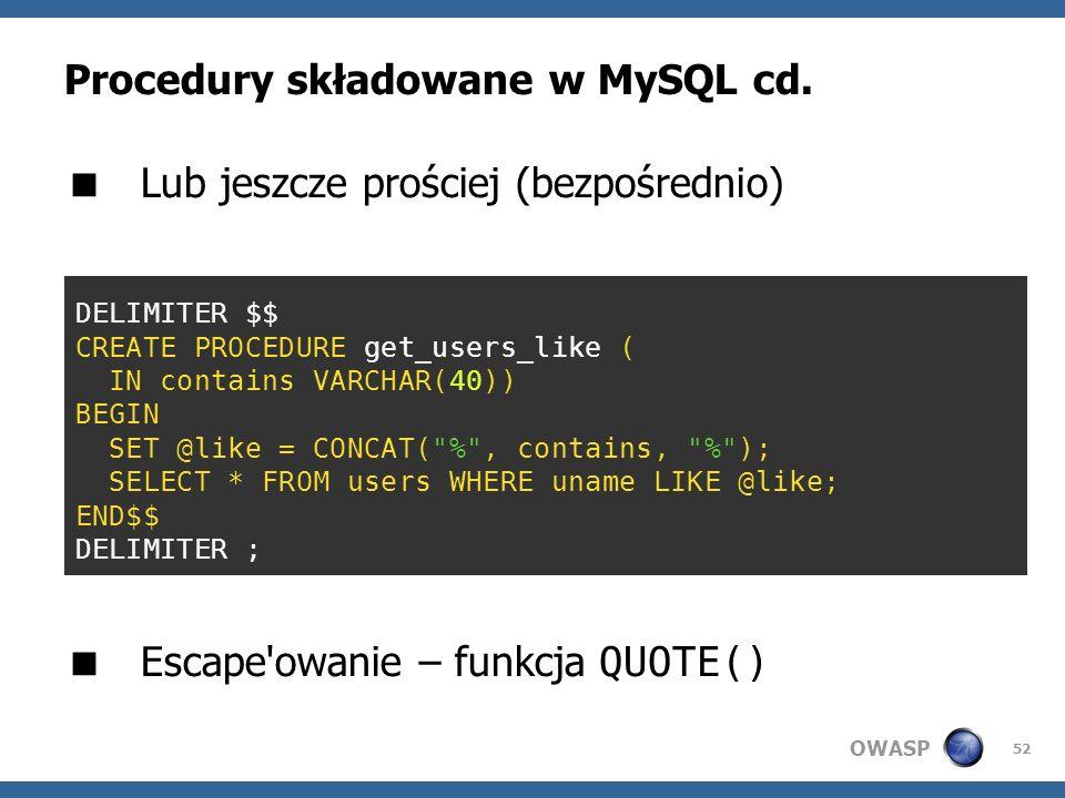 OWASP 52 Procedury składowane w MySQL cd. Lub jeszcze prościej (bezpośrednio) Escape'owanie – funkcja QUOTE() DELIMITER $$ CREATE PROCEDURE get_users_