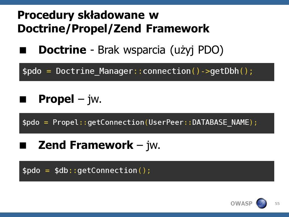 OWASP 55 Procedury składowane w Doctrine/Propel/Zend Framework Doctrine - Brak wsparcia (użyj PDO) Propel – jw. Zend Framework – jw. $pdo = Doctrine_M