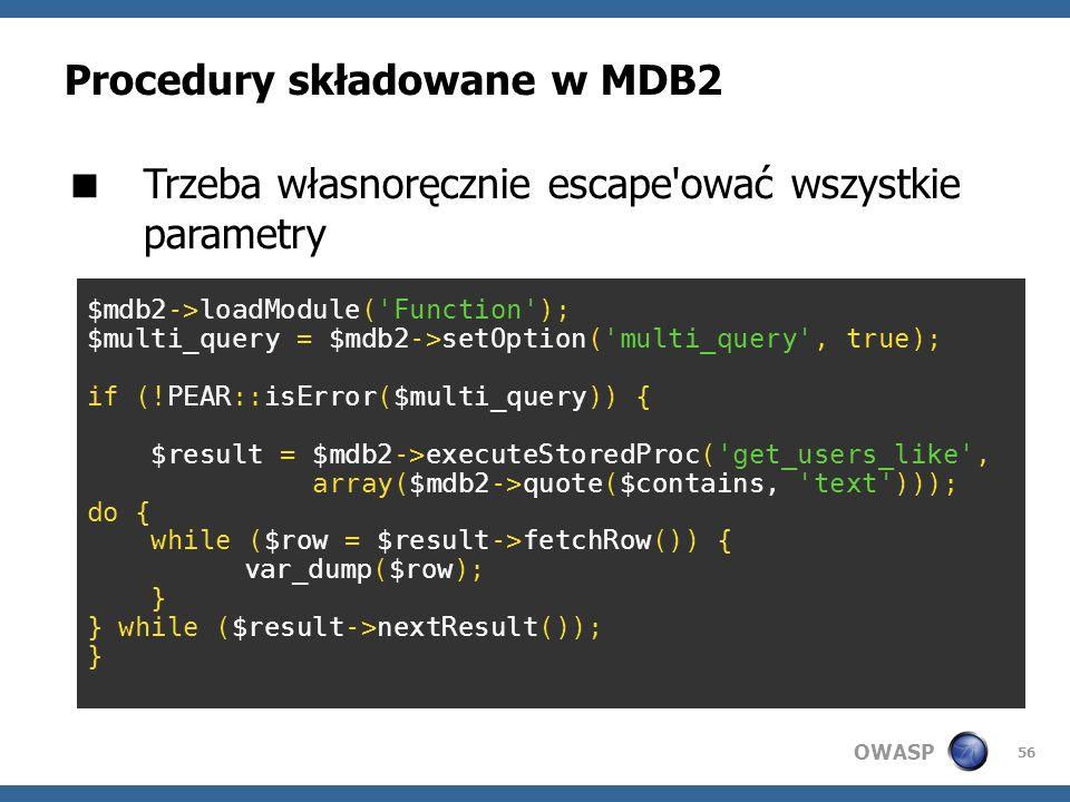 OWASP 56 Procedury składowane w MDB2 Trzeba własnoręcznie escape'ować wszystkie parametry $mdb2->loadModule('Function'); $multi_query = $mdb2->setOpti
