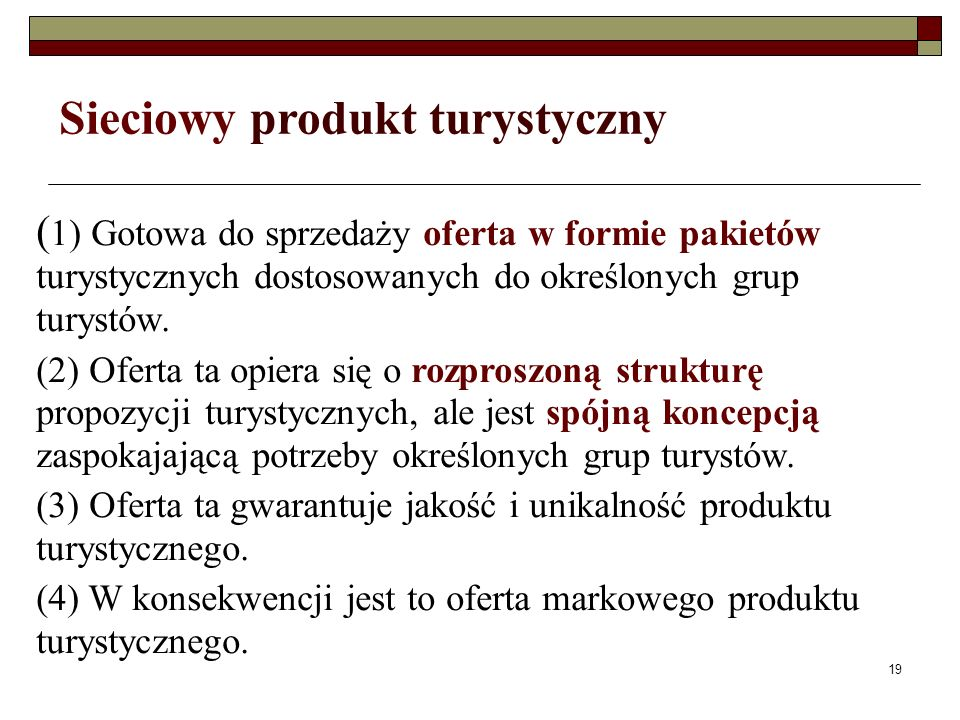 19 Sieciowy produkt turystyczny ( 1) Gotowa do sprzedaży oferta w formie pakietów turystycznych dostosowanych do określonych grup turystów.