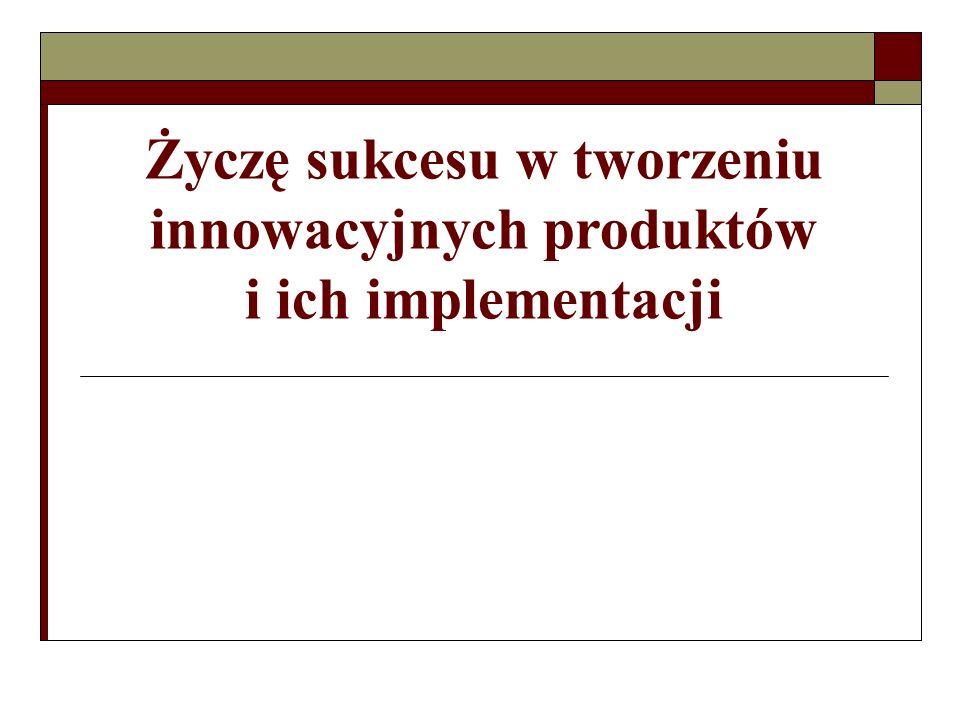 Życzę sukcesu w tworzeniu innowacyjnych produktów i ich implementacji