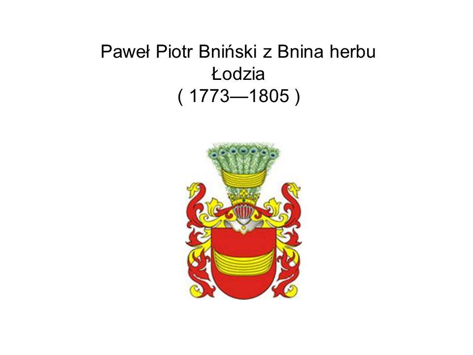 Paweł Piotr Bniński z Bnina herbu Łodzia ( 17731805 )