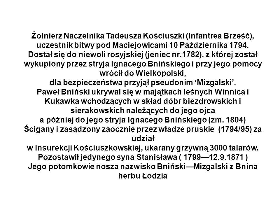 Żolnierz Naczelnika Tadeusza Kościuszki (Infantrea Brześć), uczestnik bitwy pod Maciejowicami 10 Października 1794. Dostał się do niewoli rosyjskiej (