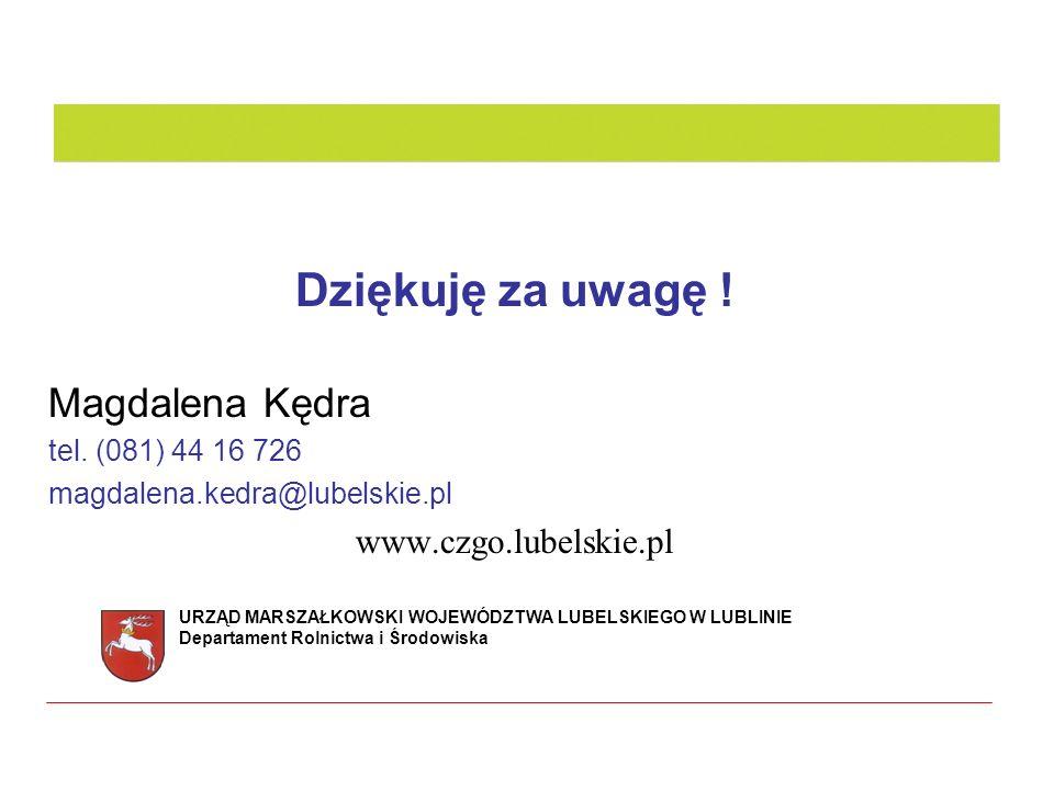 Dziękuję za uwagę ! Magdalena Kędra tel. (081) 44 16 726 magdalena.kedra@lubelskie.pl www.czgo.lubelskie.pl URZĄD MARSZAŁKOWSKI WOJEWÓDZTWA LUBELSKIEG