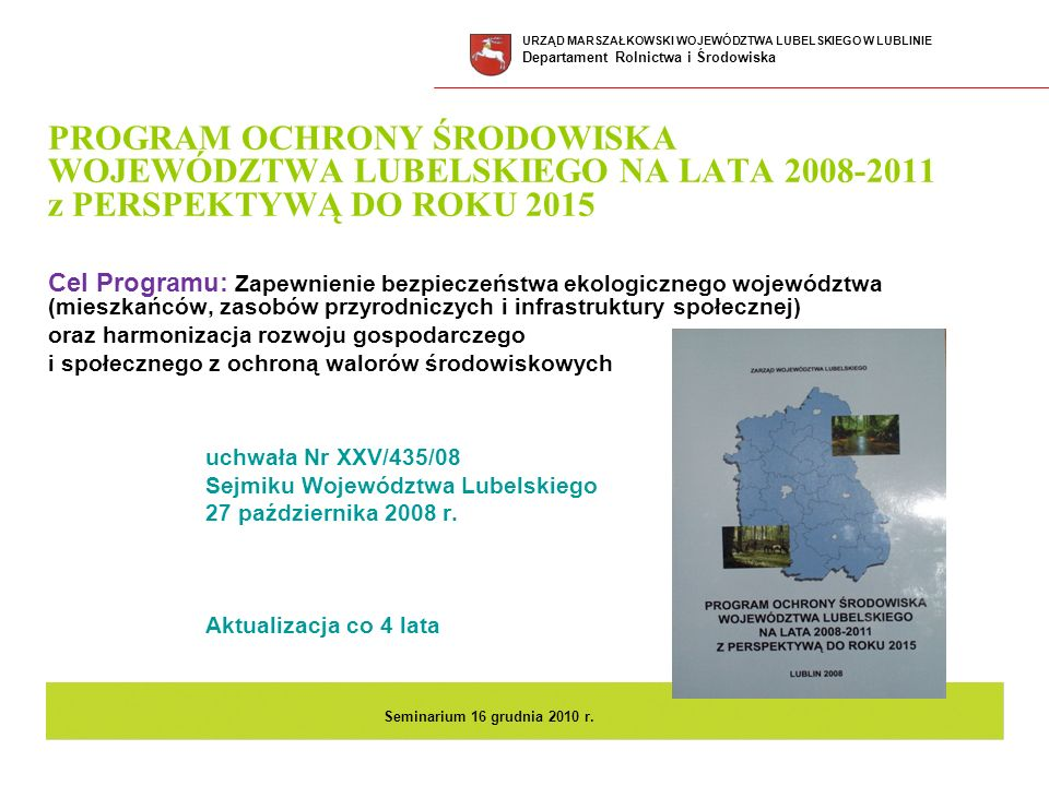 PROGRAM OCHRONY ŚRODOWISKA WOJEWÓDZTWA LUBELSKIEGO NA LATA 2008-2011 z PERSPEKTYWĄ DO ROKU 2015 Cel Programu: Zapewnienie bezpieczeństwa ekologicznego