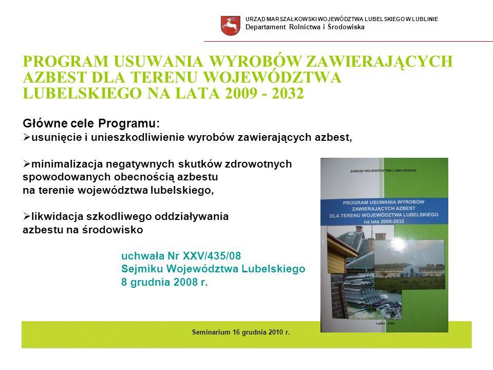 PROGRAM USUWANIA WYROBÓW ZAWIERAJĄCYCH AZBEST DLA TERENU WOJEWÓDZTWA LUBELSKIEGO NA LATA 2009 - 2032 Główne cele Programu: usunięcie i unieszkodliwien