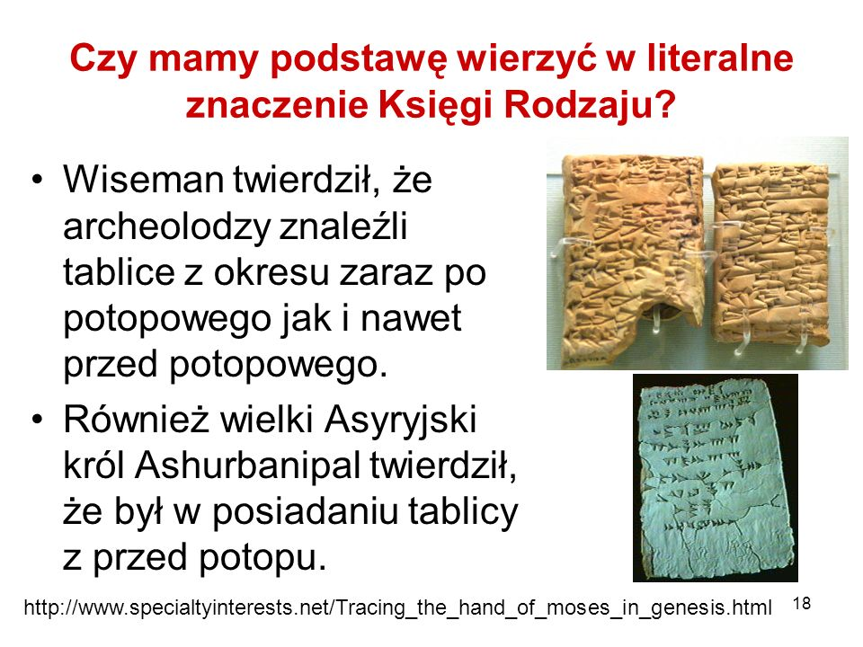 18 Czy mamy podstawę wierzyć w literalne znaczenie Księgi Rodzaju? Wiseman twierdził, że archeolodzy znaleźli tablice z okresu zaraz po potopowego jak
