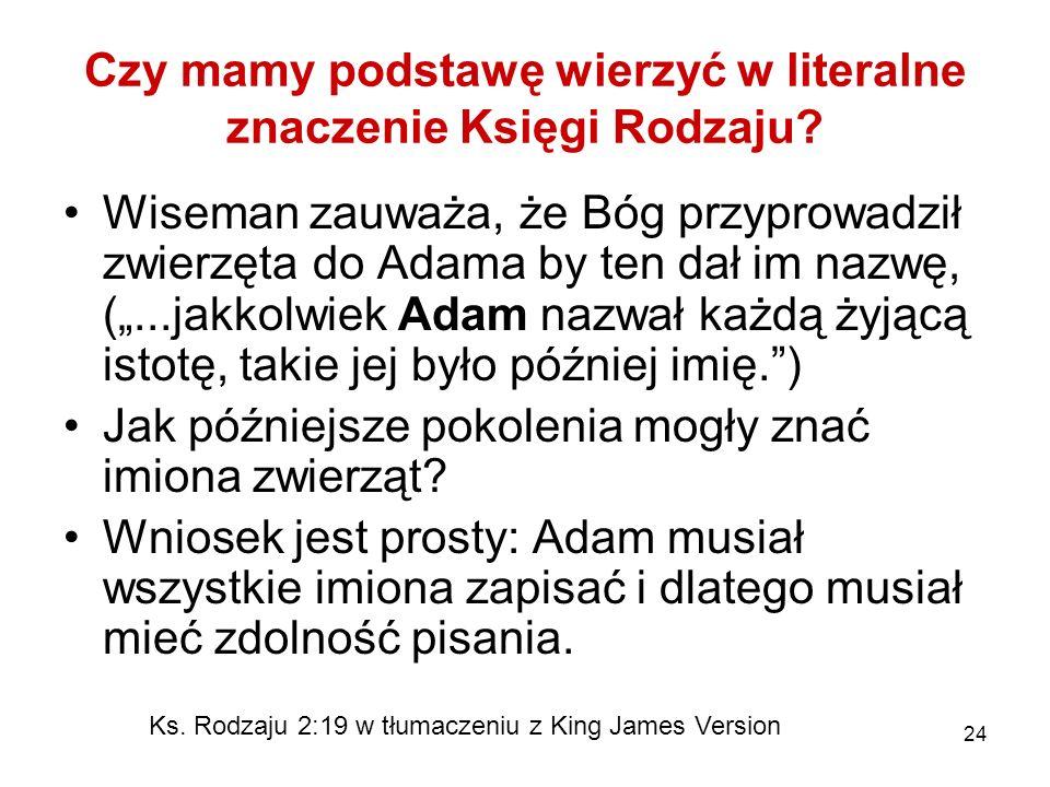 24 Czy mamy podstawę wierzyć w literalne znaczenie Księgi Rodzaju? Wiseman zauważa, że Bóg przyprowadził zwierzęta do Adama by ten dał im nazwę, (...j
