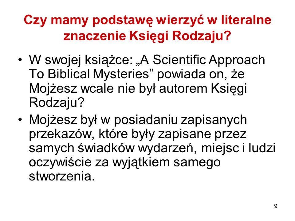 9 Czy mamy podstawę wierzyć w literalne znaczenie Księgi Rodzaju? W swojej książce: A Scientific Approach To Biblical Mysteries powiada on, że Mojżesz