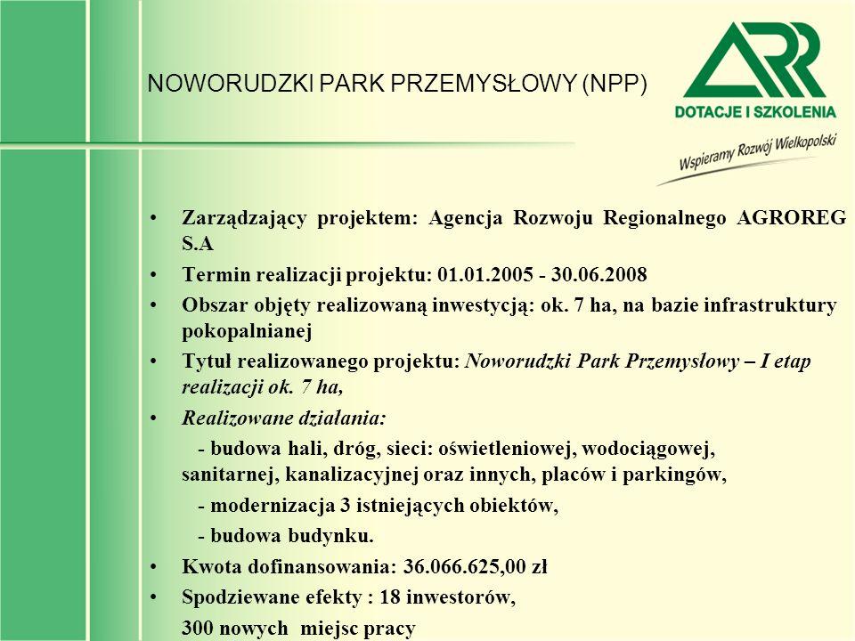 NOWORUDZKI PARK PRZEMYSŁOWY (NPP) Zarządzający projektem: Agencja Rozwoju Regionalnego AGROREG S.A Termin realizacji projektu: 01.01.2005 - 30.06.2008