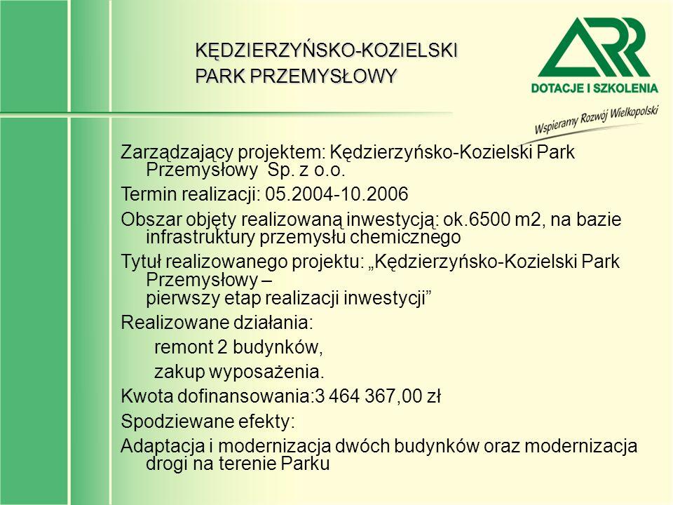 Zarządzający projektem: Kędzierzyńsko-Kozielski Park Przemysłowy Sp. z o.o. Termin realizacji: 05.2004-10.2006 Obszar objęty realizowaną inwestycją: o