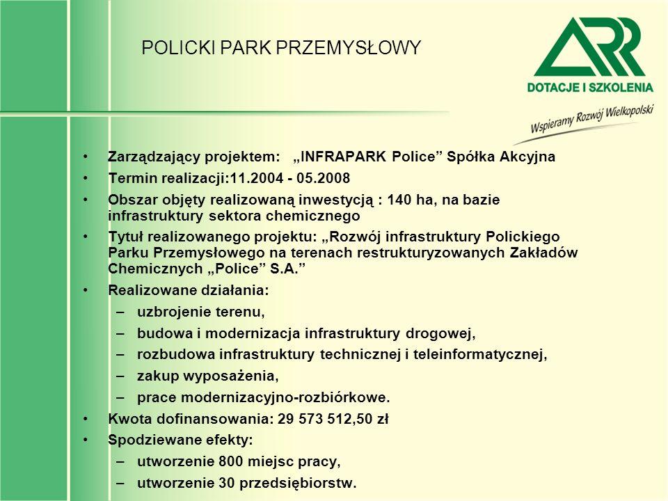 POLICKI PARK PRZEMYSŁOWY Zarządzający projektem: INFRAPARK Police Spółka Akcyjna Termin realizacji:11.2004 - 05.2008 Obszar objęty realizowaną inwesty