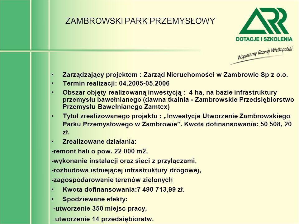 ZAMBROWSKI PARK PRZEMYSŁOWY Zarządzający projektem : Zarząd Nieruchomości w Zambrowie Sp z o.o. Termin realizacji: 04.2005-05.2006 Obszar objęty reali