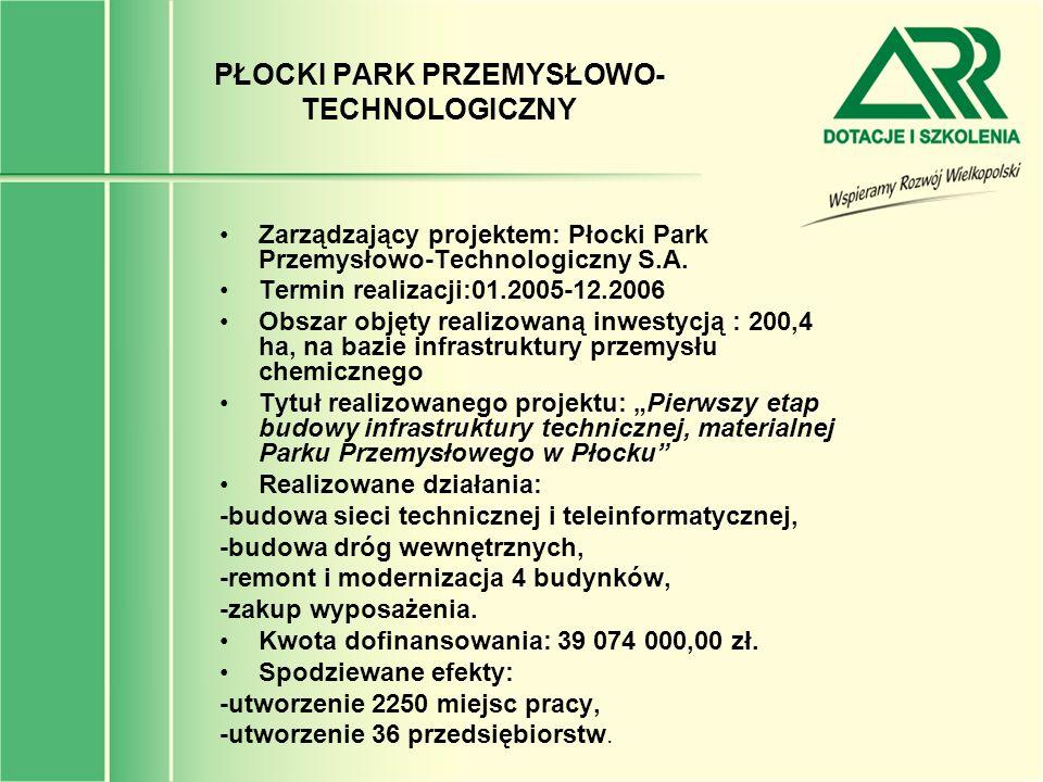 PŁOCKI PARK PRZEMYSŁOWO- TECHNOLOGICZNY Zarządzający projektem: Płocki Park Przemysłowo-Technologiczny S.A. Termin realizacji:01.2005-12.2006 Obszar o