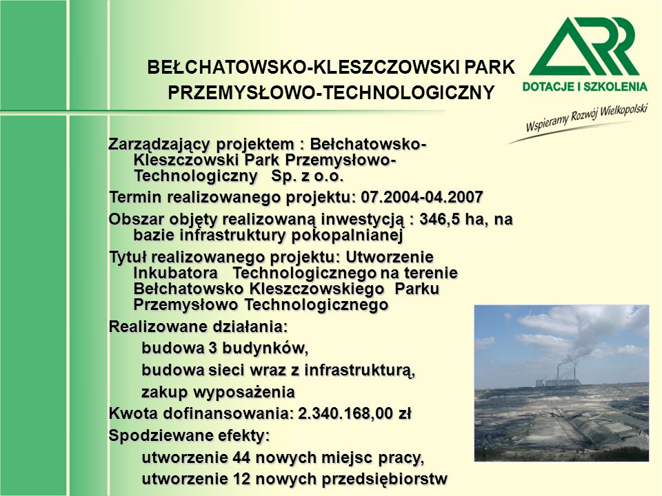 BEŁCHATOWSKO-KLESZCZOWSKI PARK PRZEMYSŁOWO-TECHNOLOGICZNY Zarządzający projektem : Bełchatowsko- Kleszczowski Park Przemysłowo- Technologiczny Sp. z o