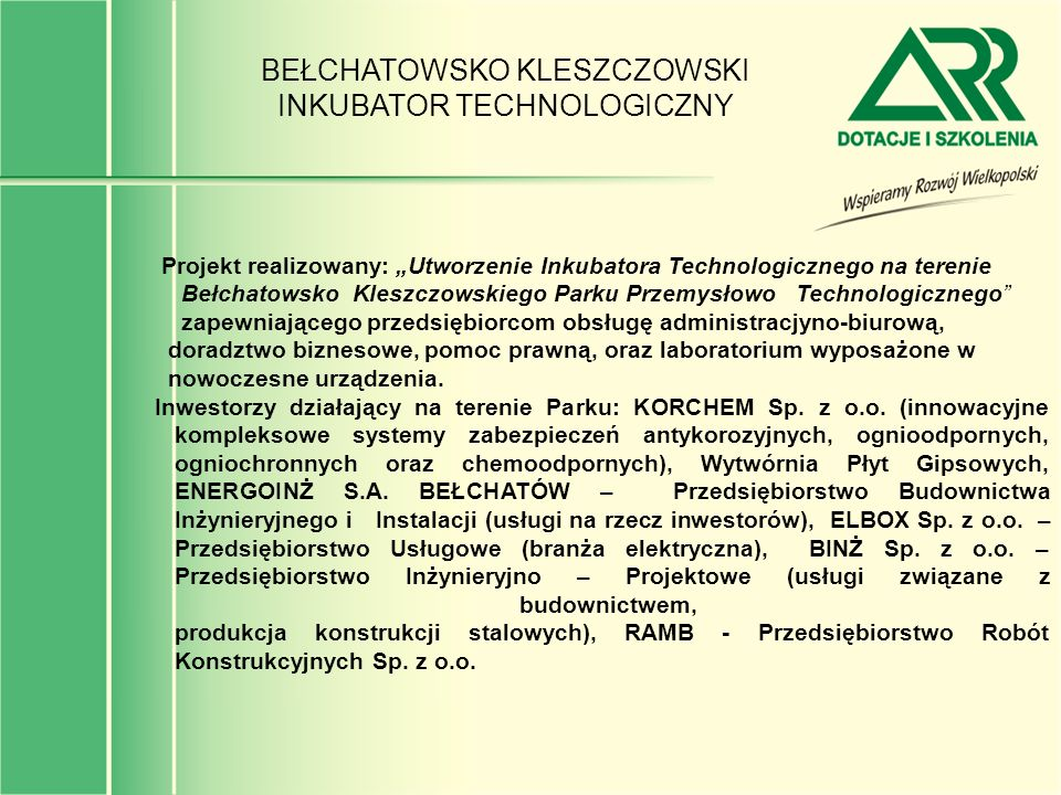 BEŁCHATOWSKO KLESZCZOWSKI INKUBATOR TECHNOLOGICZNY Projekt realizowany: Utworzenie Inkubatora Technologicznego na terenie Bełchatowsko Kleszczowskiego