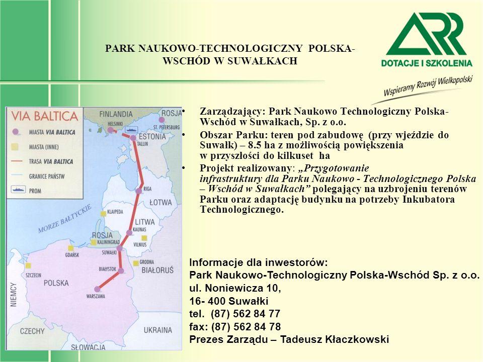 PARK NAUKOWO-TECHNOLOGICZNY POLSKA- WSCHÓD W SUWAŁKACH Zarządzający: Park Naukowo Technologiczny Polska- Wschód w Suwałkach, Sp. z o.o. Obszar Parku: