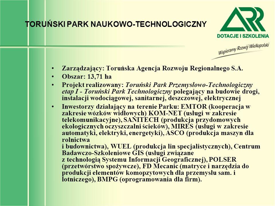TORUŃSKI PARK NAUKOWO-TECHNOLOGICZNY Zarządzający: Toruńska Agencja Rozwoju Regionalnego S.A. Obszar: 13,71 ha Projekt realizowany: Toruński Park Prze