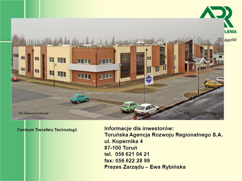 Informacje dla inwestorów: Toruńska Agencja Rozwoju Regionalnego S.A. ul. Kopernika 4 87-100 Toruń tel. 056 621 04 21 fax: 056 622 28 99 Prezes Zarząd