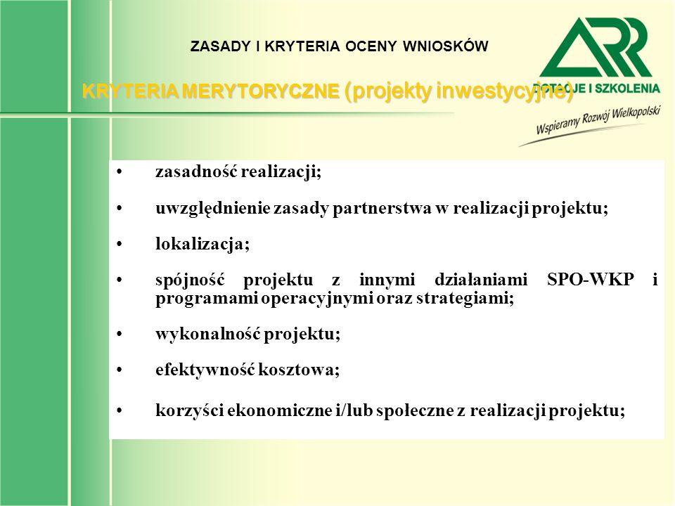 ZASADY I KRYTERIA OCENY WNIOSKÓW zasadność realizacji; uwzględnienie zasady partnerstwa w realizacji projektu; lokalizacja; spójność projektu z innymi