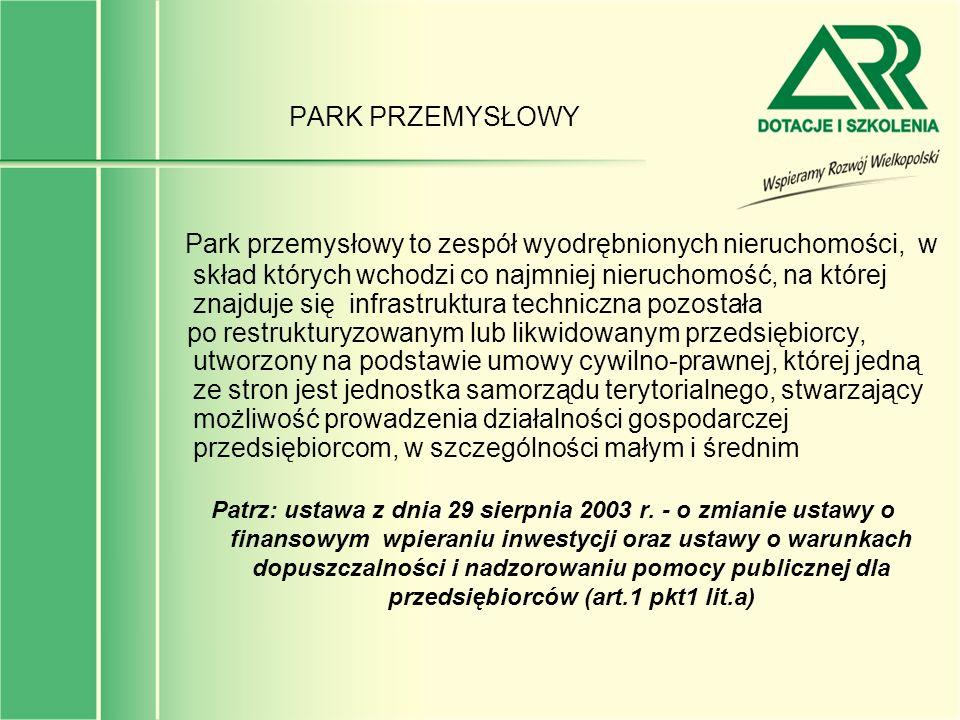 PARK PRZEMYSŁOWY Park przemysłowy to zespół wyodrębnionych nieruchomości, w skład których wchodzi co najmniej nieruchomość, na której znajduje się inf
