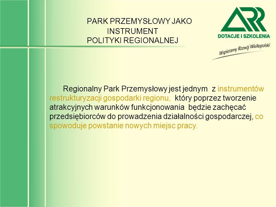 PARK PRZEMYSŁOWY JAKO INSTRUMENT POLITYKI REGIONALNEJ Regionalny Park Przemysłowy jest jednym z instrumentów restrukturyzacji gospodarki regionu, któr