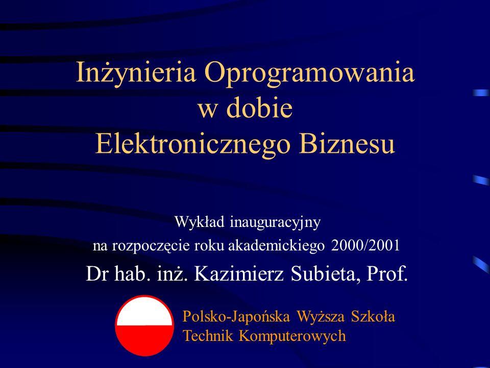 Inżynieria Oprogramowania w dobie Elektronicznego Biznesu Wykład inauguracyjny na rozpoczęcie roku akademickiego 2000/2001 Dr hab.