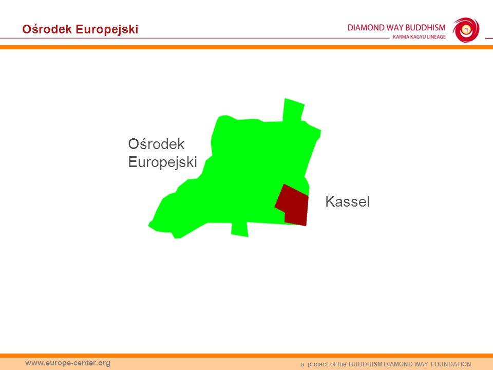 a project of the BUDDHISM DIAMOND WAY FOUNDATION www.europe-center.org Ośrodek Europejski Kassel Ośrodek Europejski