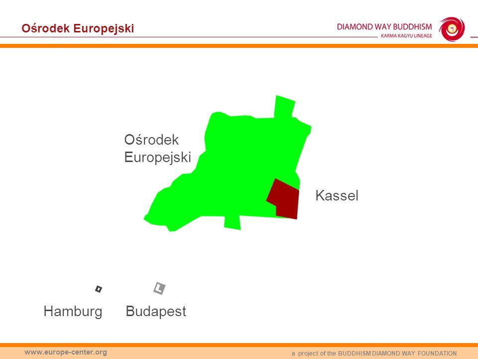 a project of the BUDDHISM DIAMOND WAY FOUNDATION www.europe-center.org Ośrodek Europejski BudapestHamburg Kassel Ośrodek Europejski