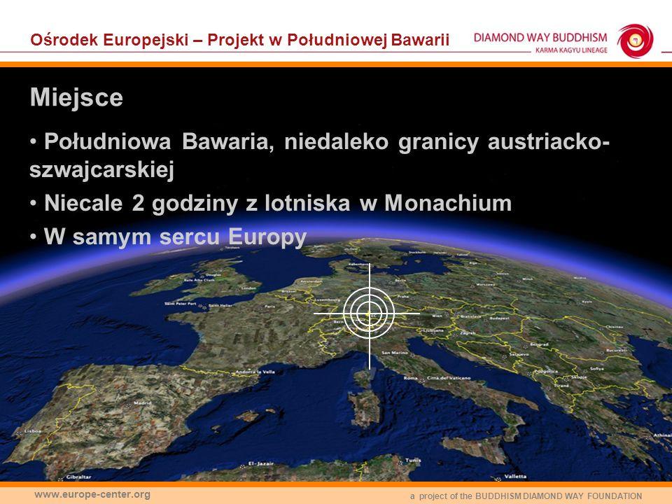 a project of the BUDDHISM DIAMOND WAY FOUNDATION www.europe-center.org Ośrodek Europejski – Projekt w Południowej Bawarii Południowa Bawaria, niedalek