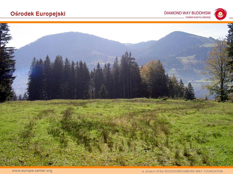 a project of the BUDDHISM DIAMOND WAY FOUNDATION www.europe-center.org Ośrodek Europejski